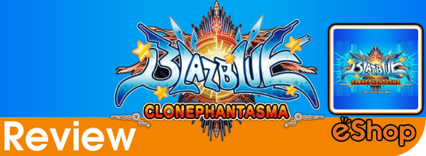 BlazBlue: Clonephantasma (3DS eShop) Review