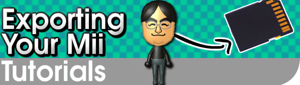 Exporting Your Mii Tutorial (3DS and Wii U)